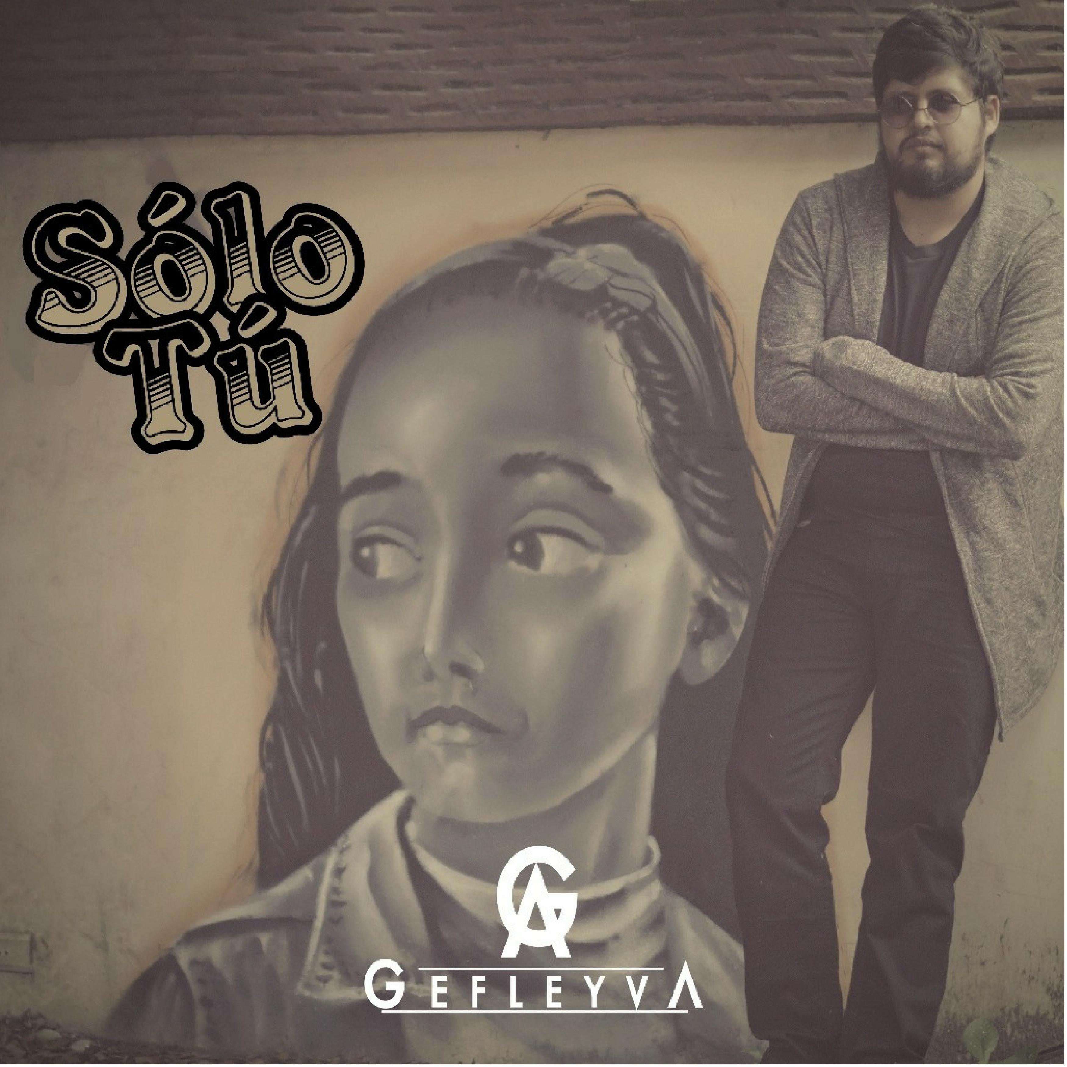 GEfleyva estrena «Solo Tú»